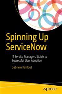 Spinning up servicenow - it service managers guide to successful user adopt
