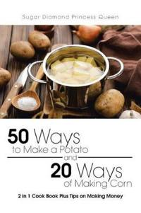 50 Ways to Make a Potato and 20 Ways of Making Corn