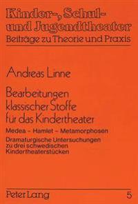 Bearbeitungen Klassischer Stoffe Fuer Das Kindertheater: Medea - Hamlet - Metamorphosen. Dramaturgische Untersuchungen Zu Drei Schwedischen Kinderthea