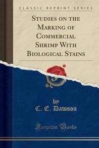 Studies on the Marking of Commercial Shrimp with Biological Stains (Classic Reprint)
