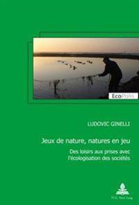 Jeux de Nature, Natures En Jeu: Des Loisirs Aux Prises Avec l'Écologisation Des Sociétés