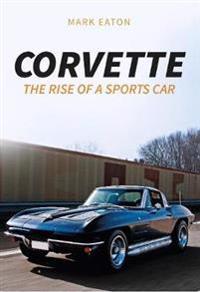 Corvette: The Rise of a Sports Car