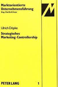 Strategisches Marketing-Controllership: Eine Empirische Untersuchung Auf Der Grundlage Des Situativen Ansatzes