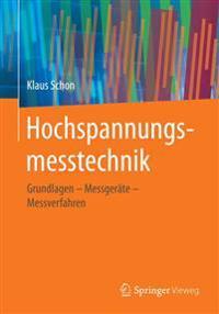 Hochspannungsmesstechnik: Grundlagen - Messgerate - Messverfahren
