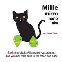Millie Micro Nano Pico Book 6 in Which Millie Meets Two Neutrinos and Watches Them Race to the Moon and Back