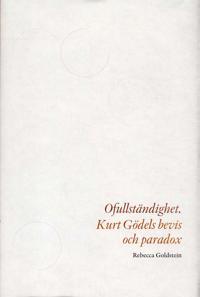 Ofullständighet : Kurt Gödels bevis och paradox