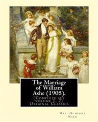 The Marriage of William Ashe (1905). by: Mrs. Humphry Ward (Complete Set Volume 1, 2).Original Classics: The Marriage of William Ashe Is a Novel by Ma