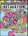 Coloring Books for Adults Relaxation: Swear Word, Swearing and Sweary Designs: Swear Word Coloring Book Patterns for Relaxation, Fun, Release Your Ang