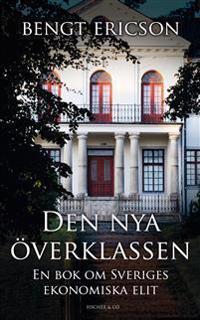 Den nya överklassen : en bok om Sveriges ekonomiska elit