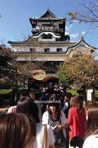 A Personal Guide to Japanese Castles: 2nd Edition