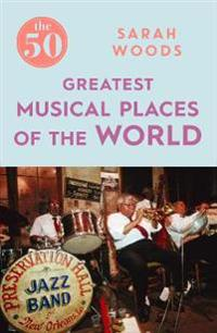 The 50 Greatest Musical Places of the World