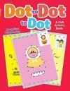 Dot to Dot to Dot: A Kids Activity Book