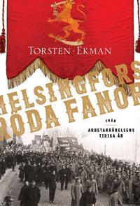 Helsingfors röda fanor. Från arbetarrörelsens tidiga år.