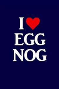 I Heart Eggnog: Funny Holiday Writing Journal Lined, Diary, Notebook for Men & Women