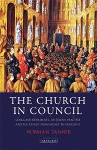 The Church in Council: Conciliar Movements, Religious Practice and the Papacy from Nicaea to Vatican II