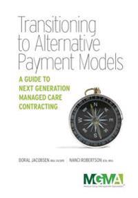 Transitioning to Alternative Payment Models: A Guide to Next Generation Managed Care Contracting