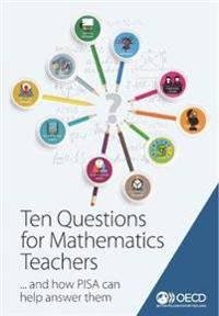 Ten questions for mathematics teachers ... and how PISA can help answer them