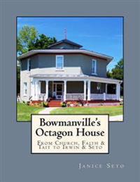 Bowmanville's Octagon House: From Church, Faith & Tait to Irwin & Seto