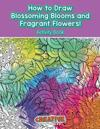 How to Draw Blossoming Blooms and Fragrant Flowers! Activity Book
