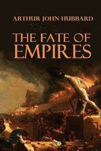 The Fate of Empires: Being an Inquiry Into the Stability of Civilization