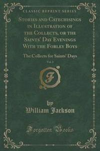 Stories and Catechisings in Illustration of the Collects, or the Saints' Day Evenings with the Forley Boys, Vol. 3