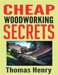Cheap Woodworking Secrets: A Beginners Guide to Woodworking