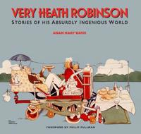 Very heath robinson - stories of his absurdly ingenious world
