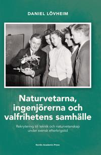 Naturvetarna, ingenjörerna och valfrihetens samhälle : rekrytering till teknik och naturvetenskap under svensk efterkrigstid