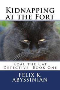 Kidnapping at the Fort: Koal the Cat Detective Series