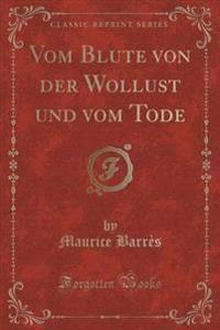 Vom Blute Von Der Wollust Und Vom Tode (Classic Reprint)