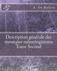 Description Générale Des Monnaies Mérovingiennes Tome Second