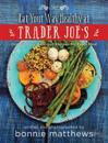 Eat Your Way Healthy at Trader Joe's Cookbook