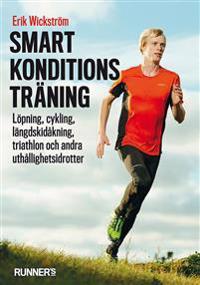 Smart konditionsträning - Löpning, cykling, längdskidåkning, triathlon och andra uthållighetsidrotter