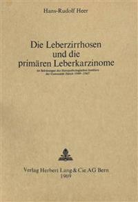 Die Leberzirrhosen Und Die Primaeren Leberkarzinome: Im Sektionsgut Des Histopathologischen Instituts Der Universitaet Zuerich 1949-1967