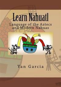 Learn Nahuatl: Language of the Aztecs and Modern Nahuas