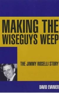 Making the wiseguys weep - the jimmy roselli story