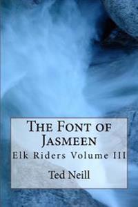 The Font of Jasmeen: Elk Riders Volume Three