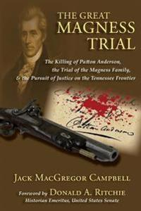The Great Magness Trial: The Killing of Patton Anderson, the Trial of the Magness Family, and the Pursuit of Justice on the Tennessee Frontier