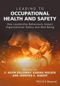 Leading to Occupational Health and Safety: How Leadership Behaviours Impact Organizational Safety and Well-Being