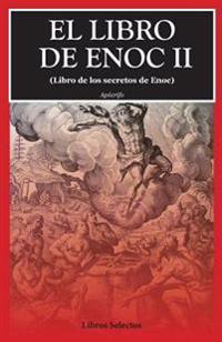 El Libro de Enoc II: (Libro de Los Secretos de Enoc)