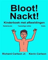Bloot! Nackt!: Kinderboek Met Afbeeldingen Nederlands/Duits (Tweetalige Editie) (WWW.Rich.Center)