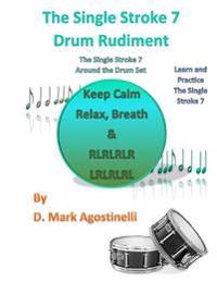 The Single Stroke 7 Drum Rudiment: The Single Stroke 7 Around the Drum Set