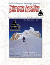 Solo: Manual de Primeros Auxilios Para Areas Silvestres Edicion En Espanol: Solo Field Guide to Wilderness First Aid, Spanis
