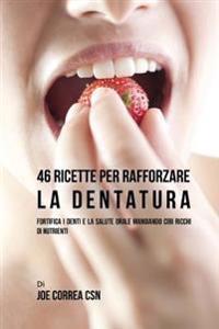 46 Ricette Per Rafforzare La Dentatura: Fortifica I Denti E La Salute Orale Mangiando Cibi Ricchi Di Nutrienti