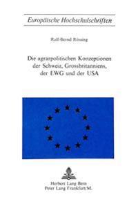 Die Agrarpolitischen Konzeptionen Der Schweiz, Grossbritanniens, Der Ewg Und Der USA