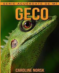 Geco: Libro de Imagenes Asombrosas y Datos Curiosos Sobre Los Geco Para Ninos