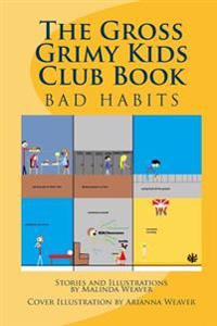 The Gross Grimy Kids Club Book: Bad Habits