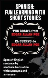 Spanish: Fun Learning with Short Stories. the Crawl (El Cuervo) from Edgar Allan: Spanish-English Sentence by Sentence Translat