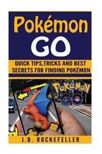 Pokemon Go: The Ultimate Guide, Tips, Tricks and Best Secrets for Finding Pokemon