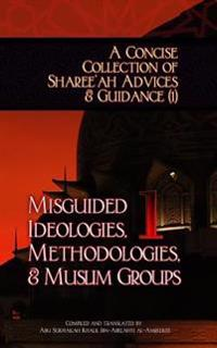 A Concise Collection of Sharee'ah Advices & Guidance (1): Misguided Ideologies, Methodologies, & Muslim Groups